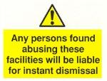 Any persons found abusing these facilities will be liable for instant dismissal
