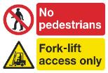 No pedestrians / Fork-lift access only